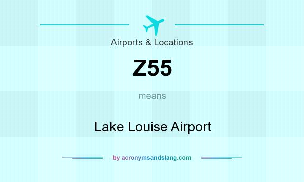 What does Z55 mean? It stands for Lake Louise Airport