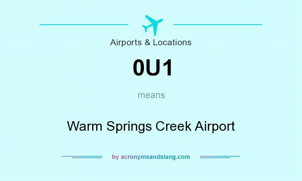 What does 0U1 mean? It stands for Warm Springs Creek Airport