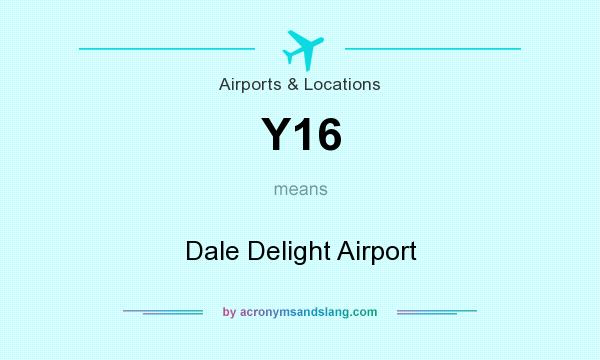 What does Y16 mean? It stands for Dale Delight Airport