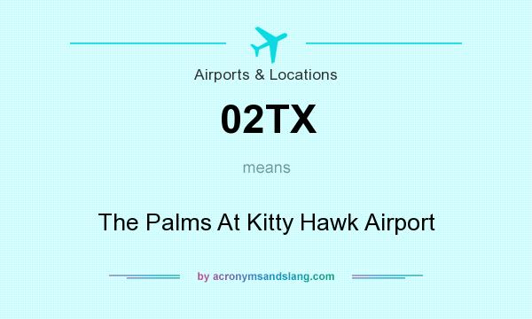What does 02TX mean? It stands for The Palms At Kitty Hawk Airport