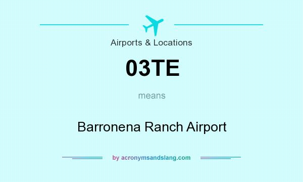 What does 03TE mean? It stands for Barronena Ranch Airport