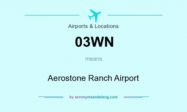 What does 03WN mean? It stands for Aerostone Ranch Airport