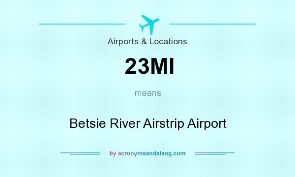 What does 23MI mean? It stands for Betsie River Airstrip Airport