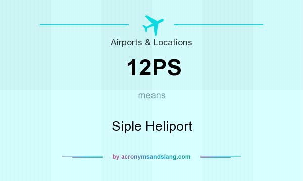 What does 12PS mean? It stands for Siple Heliport