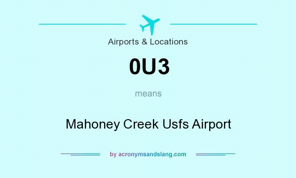 What does 0U3 mean? It stands for Mahoney Creek Usfs Airport