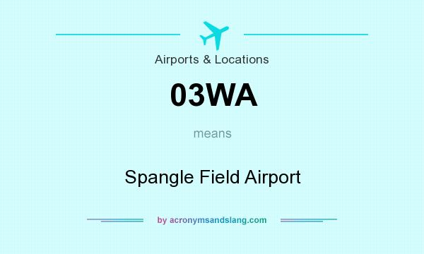 What does 03WA mean? It stands for Spangle Field Airport