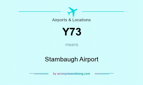 What does Y73 mean? It stands for Stambaugh Airport