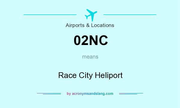 What does 02NC mean? It stands for Race City Heliport