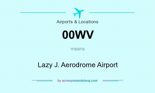 What does 00WV mean? It stands for Lazy J. Aerodrome Airport
