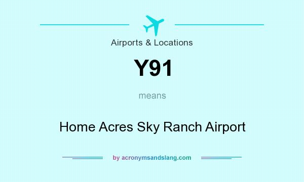 What does Y91 mean? It stands for Home Acres Sky Ranch Airport