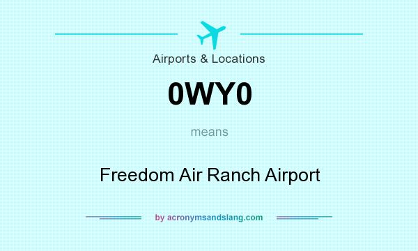 What does 0WY0 mean? It stands for Freedom Air Ranch Airport