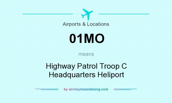 What does 01MO mean? It stands for Highway Patrol Troop C Headquarters Heliport