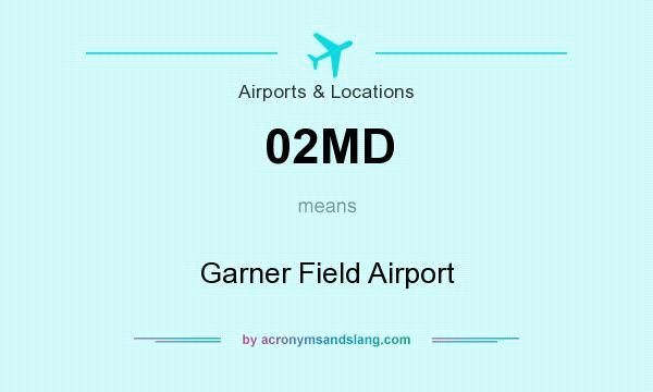 What does 02MD mean? It stands for Garner Field Airport
