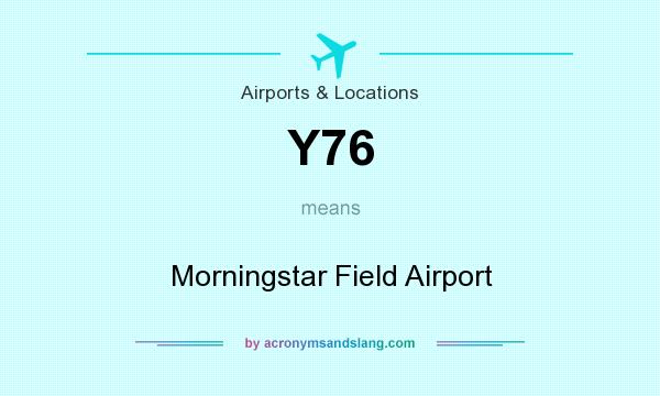 What does Y76 mean? It stands for Morningstar Field Airport