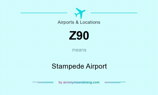 What does Z90 mean? It stands for Stampede Airport