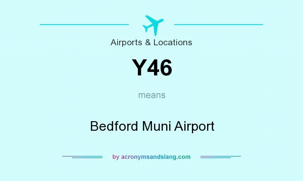 What does Y46 mean? It stands for Bedford Muni Airport