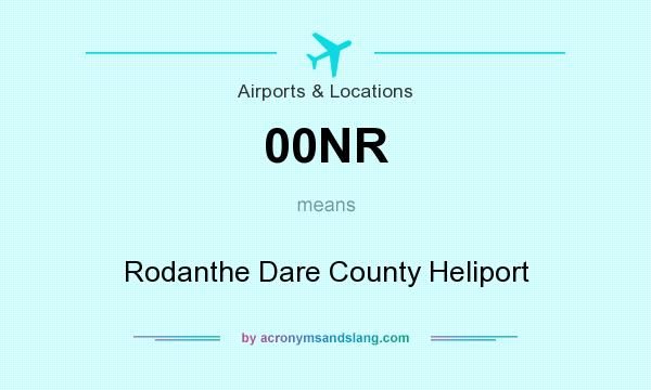 What does 00NR mean? It stands for Rodanthe Dare County Heliport