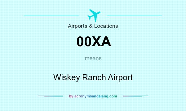 What does 00XA mean? It stands for Wiskey Ranch Airport