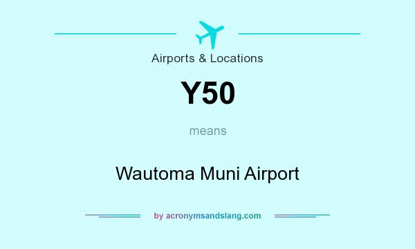 What does Y50 mean? It stands for Wautoma Muni Airport