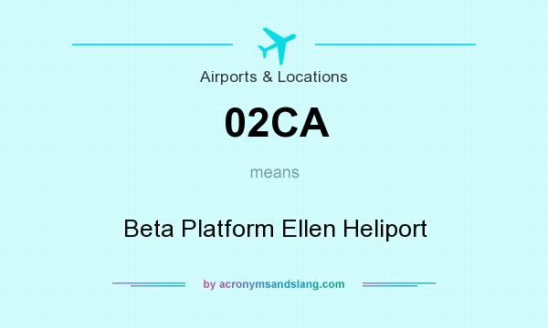 What does 02CA mean? It stands for Beta Platform Ellen Heliport