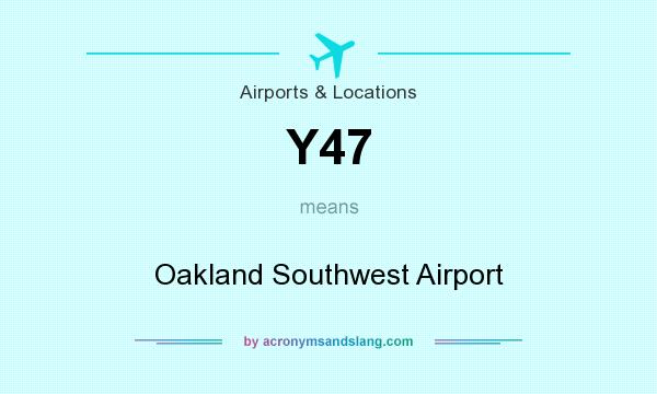 What does Y47 mean? It stands for Oakland Southwest Airport