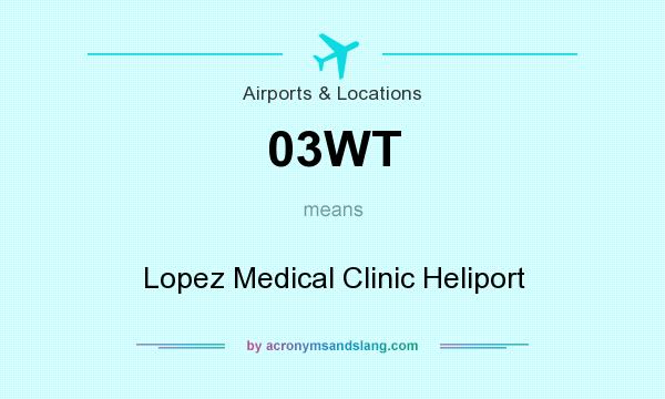 What does 03WT mean? It stands for Lopez Medical Clinic Heliport