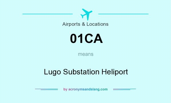 What does 01CA mean? It stands for Lugo Substation Heliport