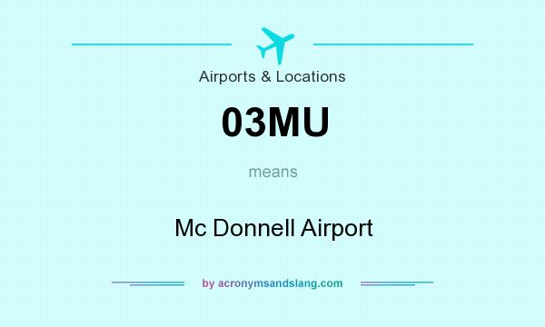 What does 03MU mean? It stands for Mc Donnell Airport