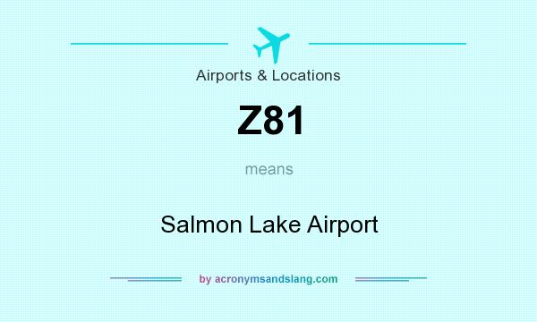 What does Z81 mean? It stands for Salmon Lake Airport