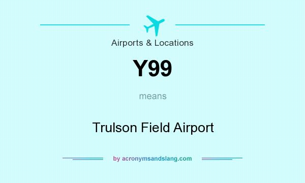 What does Y99 mean? It stands for Trulson Field Airport