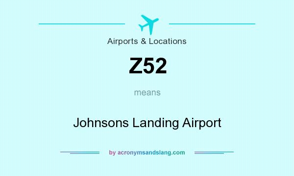 What does Z52 mean? It stands for Johnsons Landing Airport