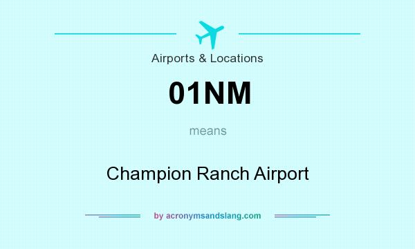 What does 01NM mean? It stands for Champion Ranch Airport