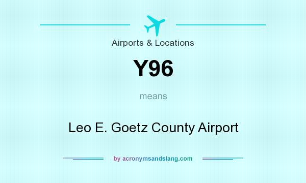What does Y96 mean? It stands for Leo E. Goetz County Airport