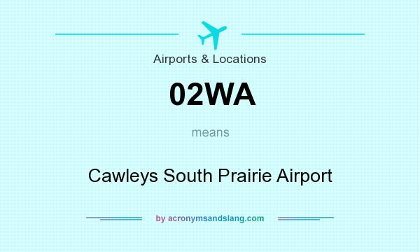 What does 02WA mean? It stands for Cawleys South Prairie Airport