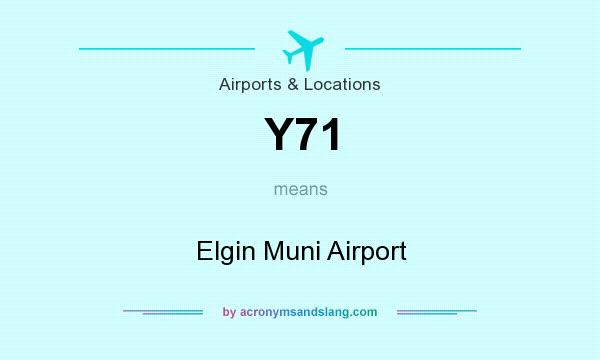 What does Y71 mean? It stands for Elgin Muni Airport