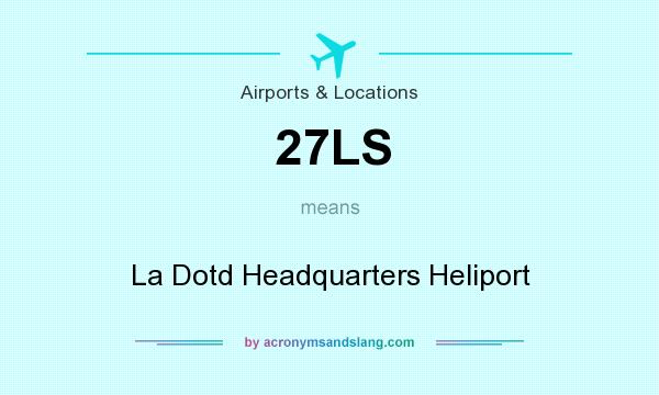 What does 27LS mean? It stands for La Dotd Headquarters Heliport