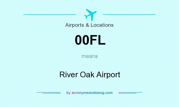 What does 00FL mean? It stands for River Oak Airport