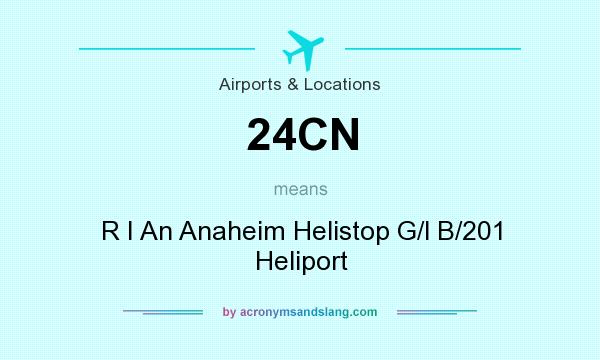What does 24CN mean? It stands for R I An Anaheim Helistop G/l B/201 Heliport