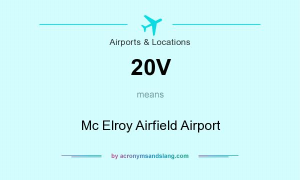 What does 20V mean? It stands for Mc Elroy Airfield Airport