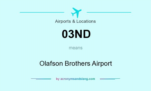 What does 03ND mean? It stands for Olafson Brothers Airport