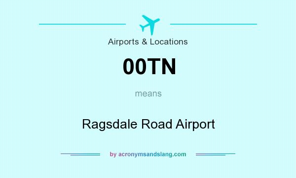 What does 00TN mean? It stands for Ragsdale Road Airport