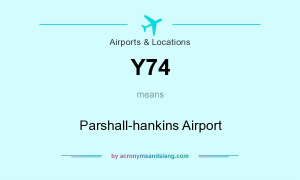 What does Y74 mean? It stands for Parshall-hankins Airport