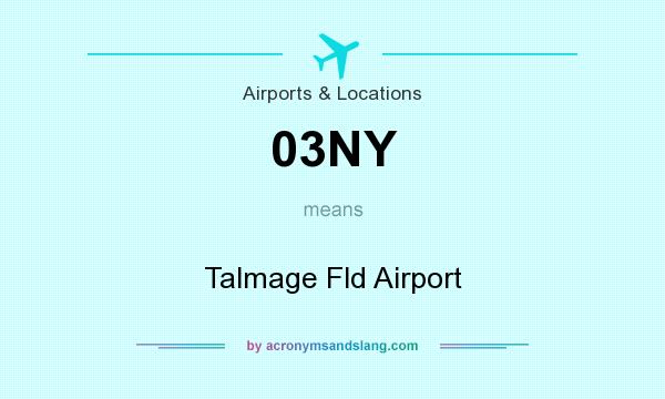 What does 03NY mean? It stands for Talmage Fld Airport