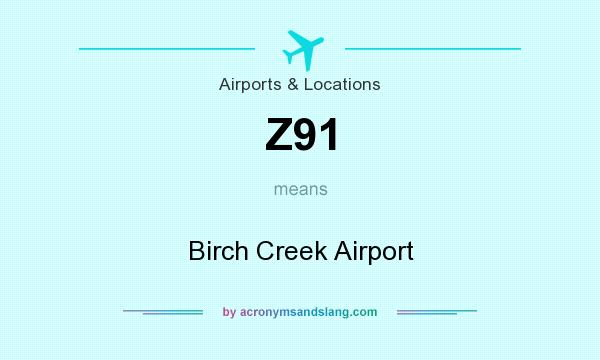 What does Z91 mean? It stands for Birch Creek Airport