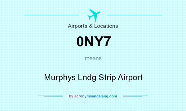 What does 0NY7 mean? It stands for Murphys Lndg Strip Airport