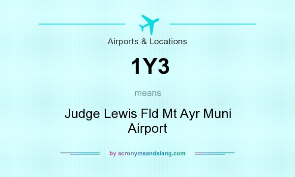 What does 1Y3 mean? It stands for Judge Lewis Fld Mt Ayr Muni Airport