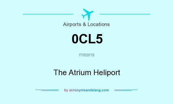 What does 0CL5 mean? It stands for The Atrium Heliport
