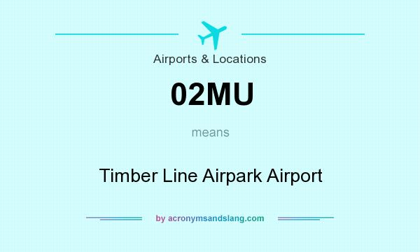 What does 02MU mean? It stands for Timber Line Airpark Airport