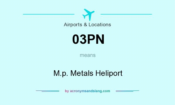 What does 03PN mean? It stands for M.p. Metals Heliport