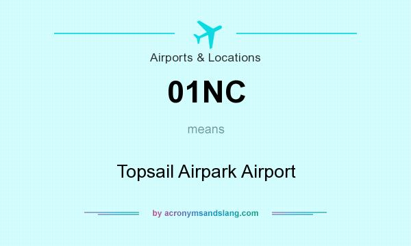 What does 01NC mean? It stands for Topsail Airpark Airport
